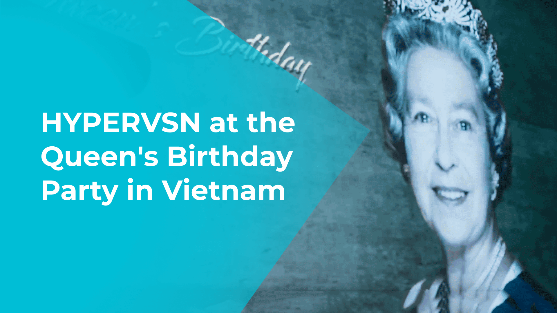 HYPERVSN at the Queen's Birthday Party in Vietnam