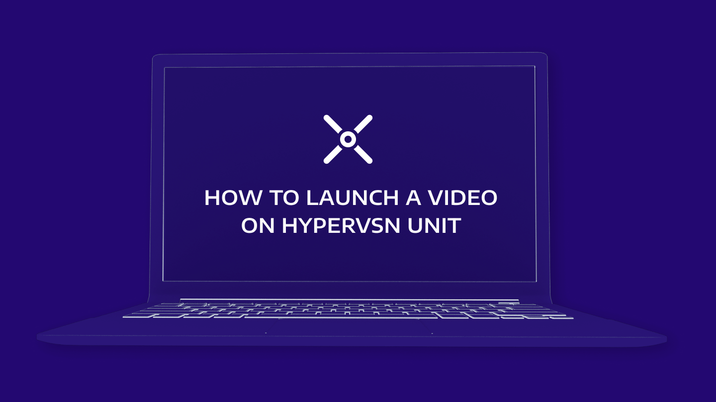 How to launch a video on HYPERVSN unit